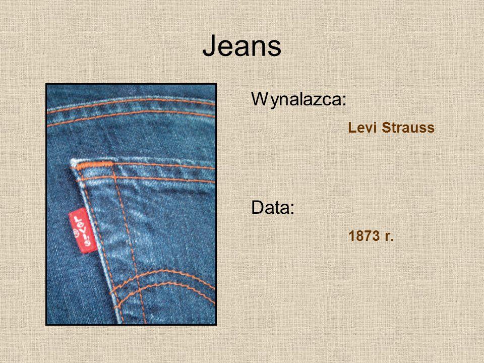 Jeans Wynalazca: Levi Strauss Data: 1873 r.