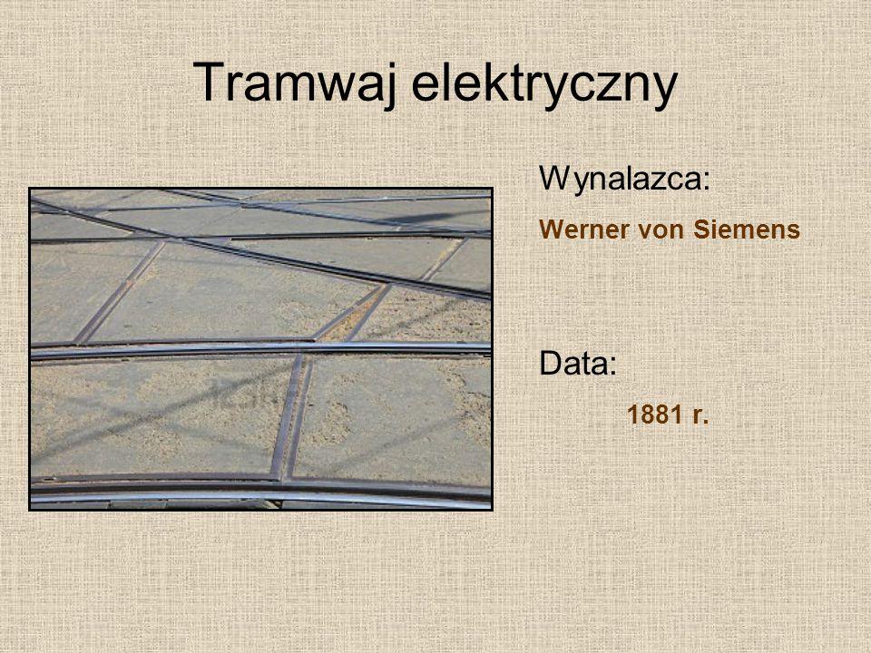 Tramwaj elektryczny Wynalazca: Werner von Siemens Data: 1881 r.