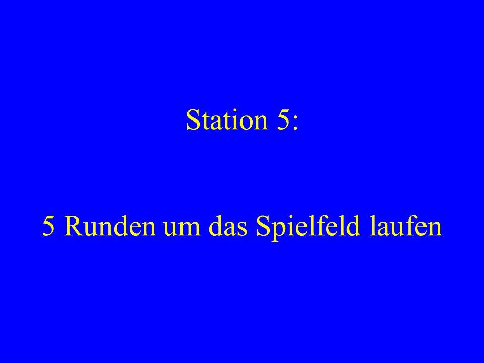 Station 5: 5 Runden um das Spielfeld laufen