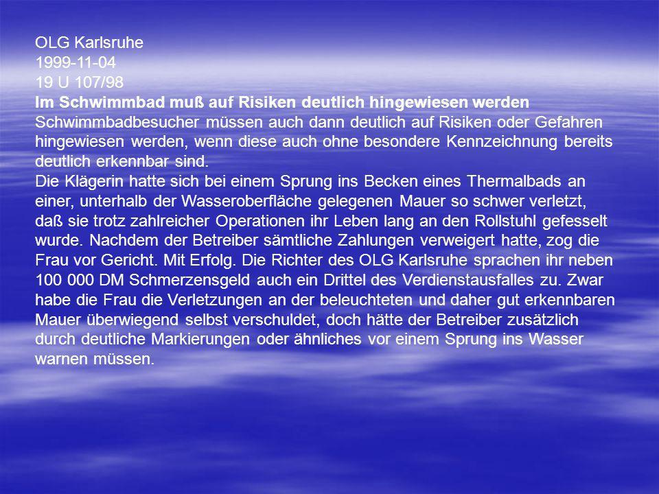 OLG Karlsruhe 1999-11-04 19 U 107/98 Im Schwimmbad muß auf Risiken deutlich hingewiesen werden.