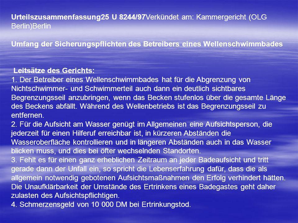 Urteilszusammenfassung25 U 8244/97Verkündet am: Kammergericht (OLG Berlin)Berlin Umfang der Sicherungspflichten des Betreibers eines Wellenschwimmbades Leitsätze des Gerichts: 1.