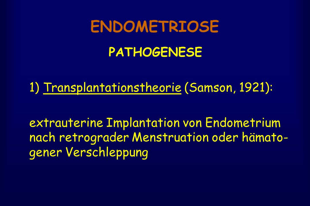ENDOMETRIOSE PATHOGENESE 1) Transplantationstheorie (Samson, 1921):