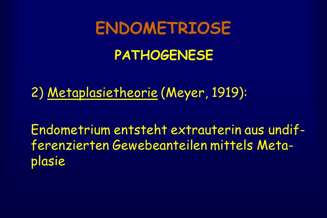 ENDOMETRIOSE PATHOGENESE 2) Metaplasietheorie (Meyer, 1919):