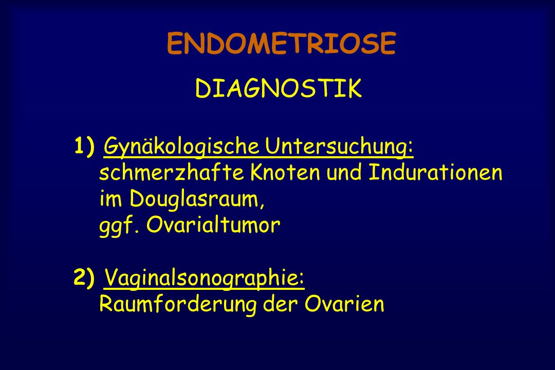 ENDOMETRIOSE 1) Gynäkologische Untersuchung: