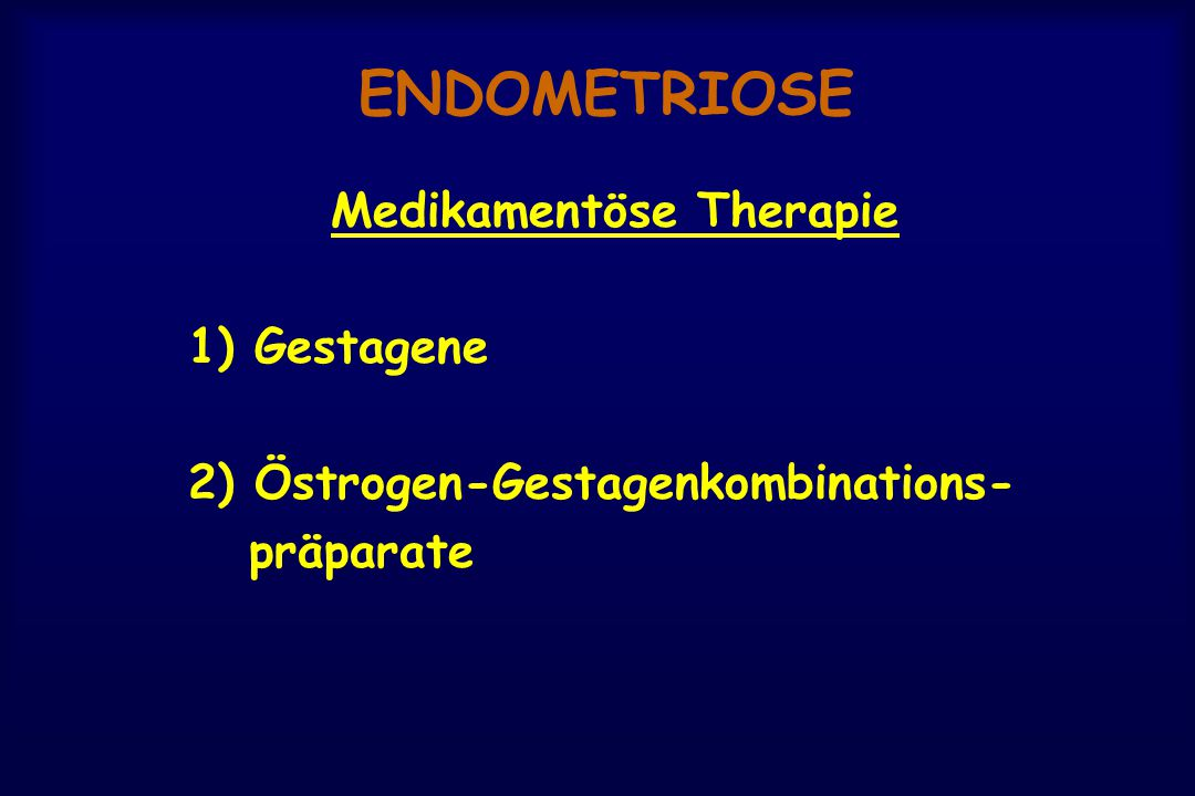ENDOMETRIOSE Medikamentöse Therapie 1) Gestagene