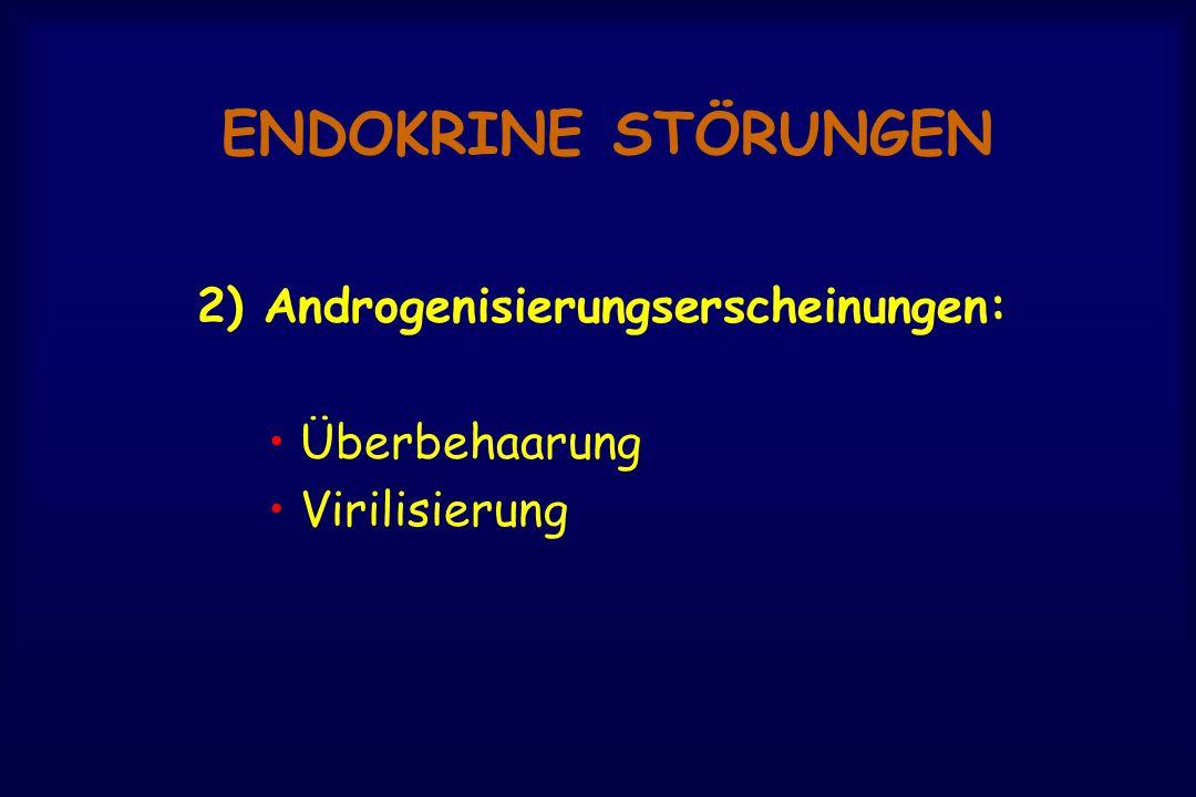 ENDOKRINE STÖRUNGEN 2) Androgenisierungserscheinungen: • Überbehaarung