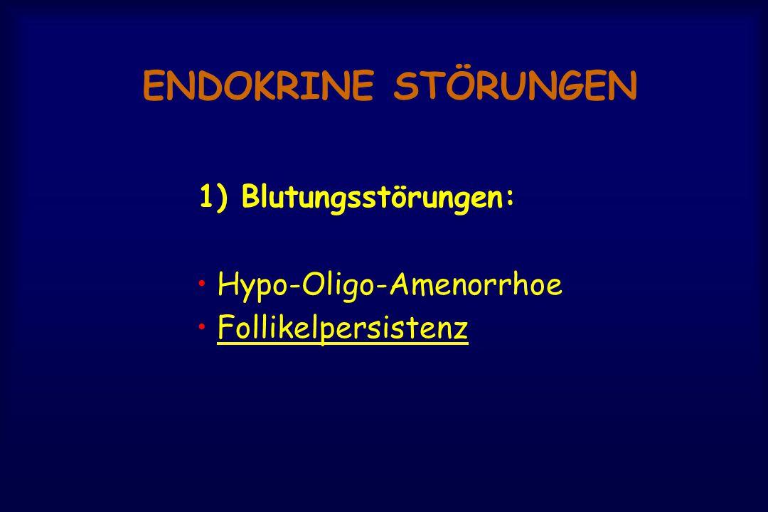 ENDOKRINE STÖRUNGEN 1) Blutungsstörungen: • Hypo-Oligo-Amenorrhoe