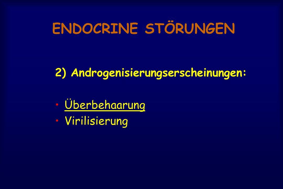 ENDOCRINE STÖRUNGEN 2) Androgenisierungserscheinungen: Überbehaarung