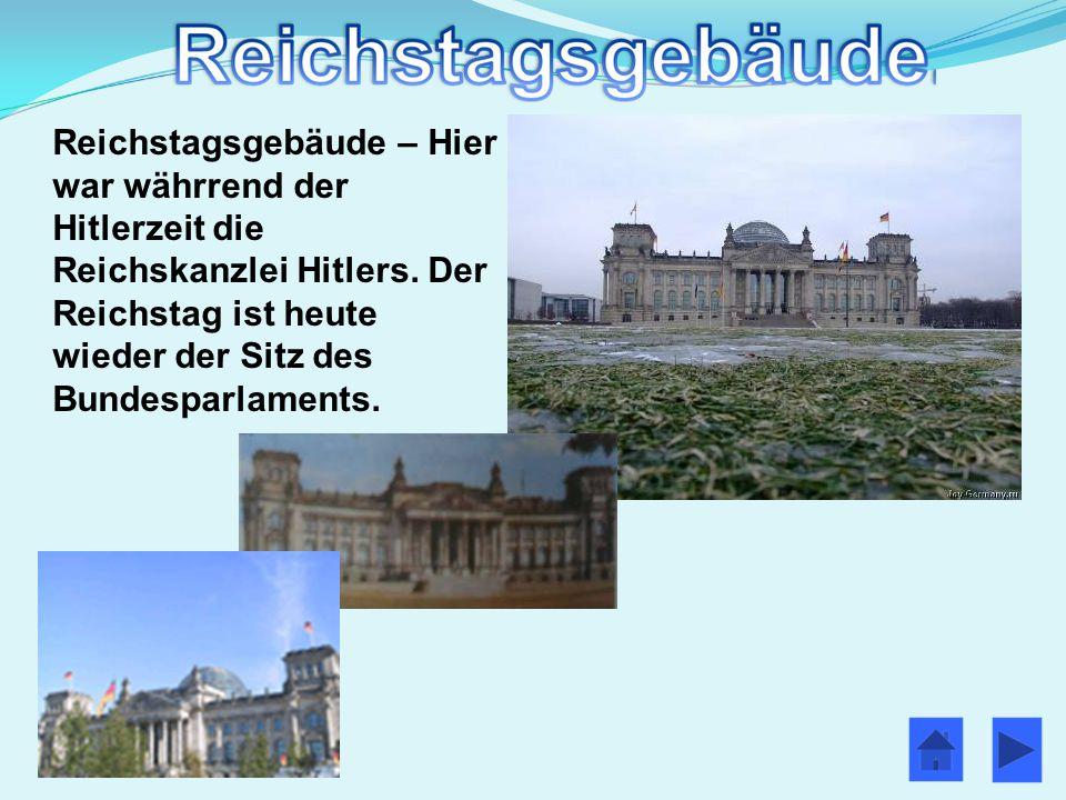 Reichstagsgebäude – Hier war währrend der Hitlerzeit die Reichskanzlei Hitlers.