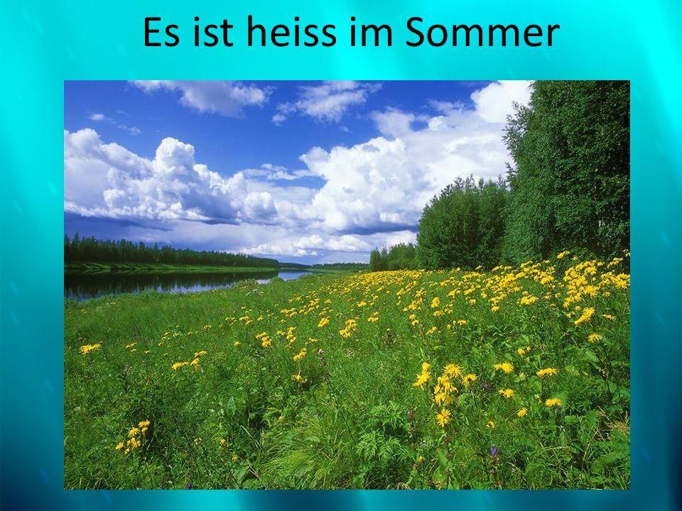 Es ist heiss im Sommer