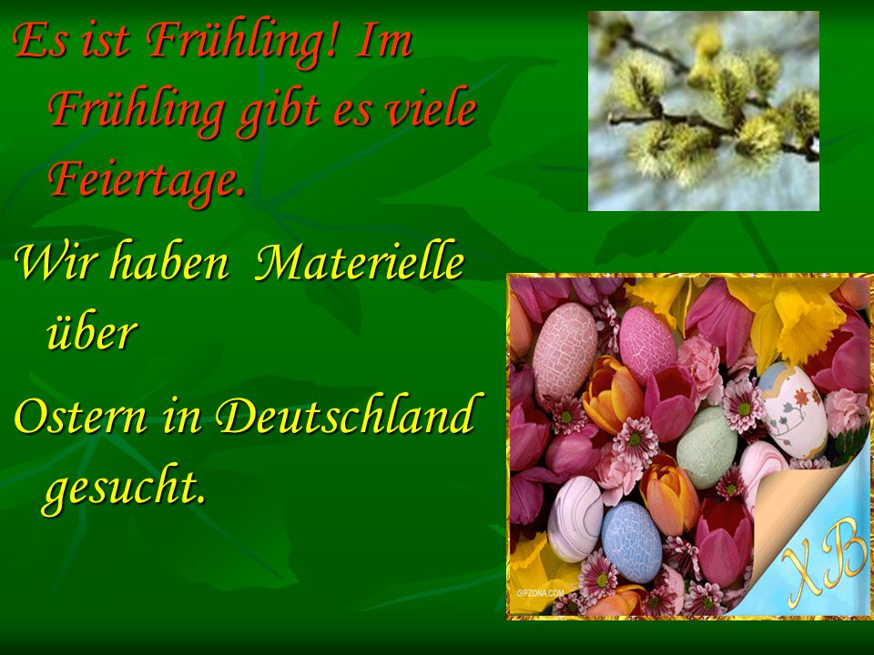 Es ist Frühling! Im Frühling gibt es viele Feiertage.