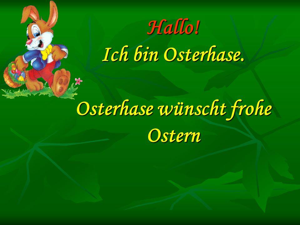 Hallo! Ich bin Osterhase. Osterhase wünscht frohe Ostern