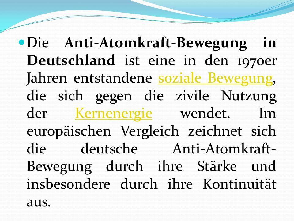 Die Anti-Atomkraft-Bewegung in Deutschland ist eine in den 1970er Jahren entstandene soziale Bewegung, die sich gegen die zivile Nutzung der Kernenergie wendet.