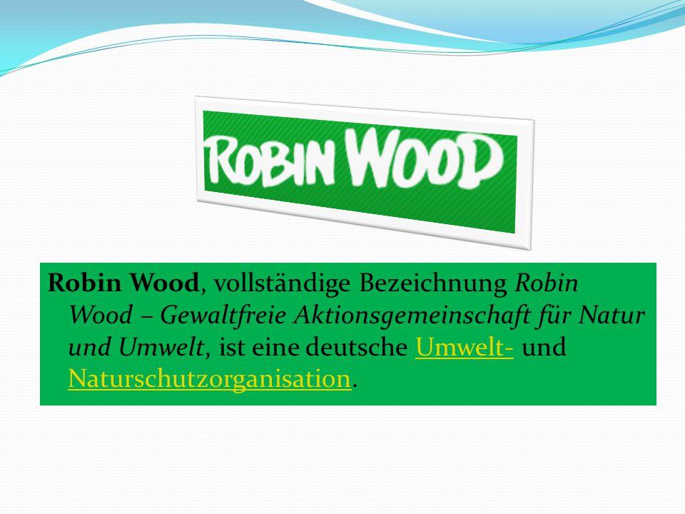 Robin Wood, vollständige Bezeichnung Robin Wood – Gewaltfreie Aktionsgemeinschaft für Natur und Umwelt, ist eine deutsche Umwelt- und Naturschutzorganisation.