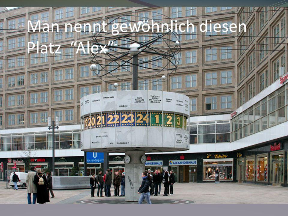 Man nennt gewöhnlich diesen Platz Alex