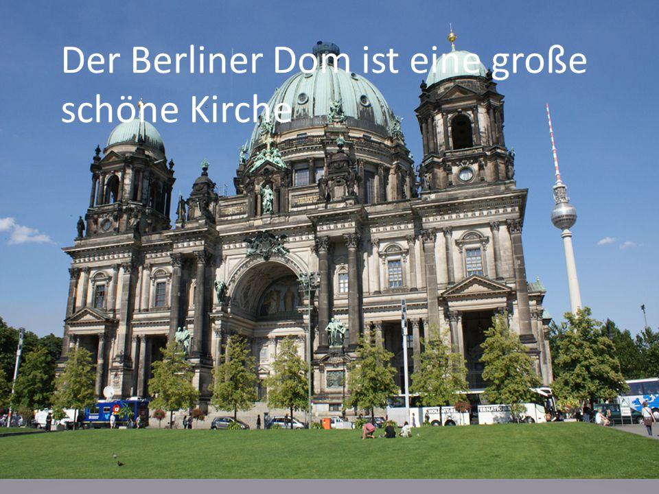 Der Berliner Dom ist eine große schöne Kirche