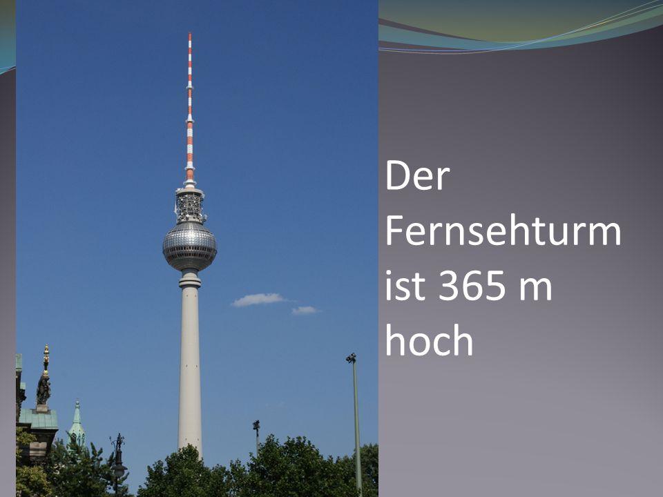 Der Fernsehturm ist 365 m hoch