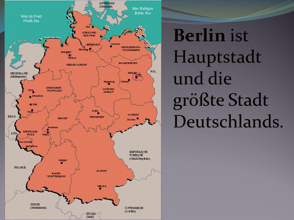 Berlin ist Hauptstadt und die größte Stadt Deutschlands.