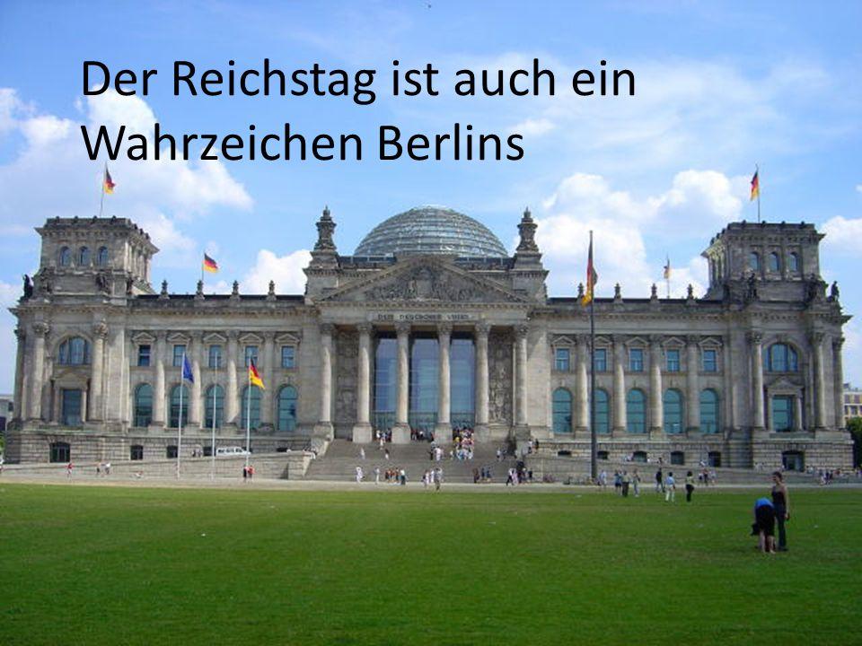 Der Reichstag ist auch ein Wahrzeichen Berlins