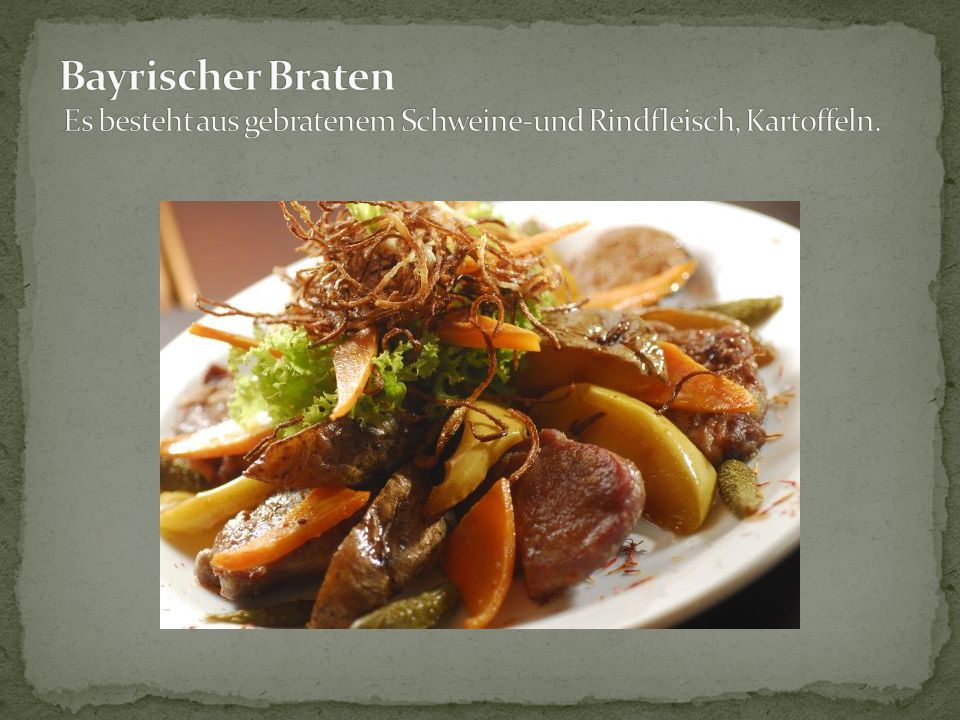 Bayrischer Braten Es besteht aus gebratenem Schweine-und Rindfleisch, Kartoffeln.