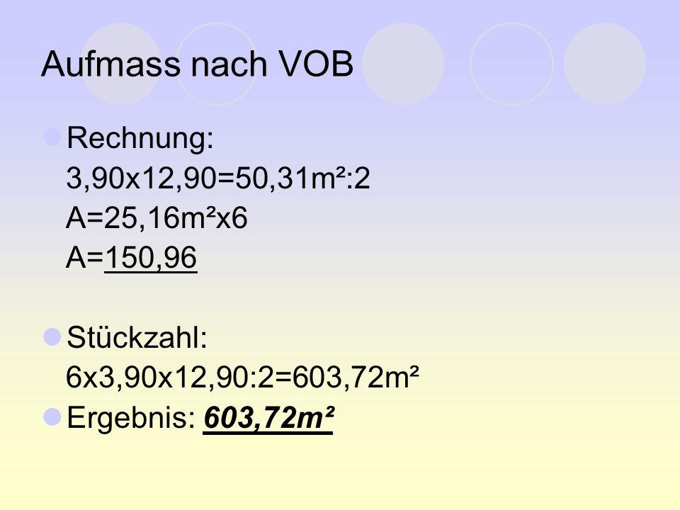 Aufmass nach VOB Rechnung: 3,90x12,90=50,31m²:2 A=25,16m²x6 A=150,96