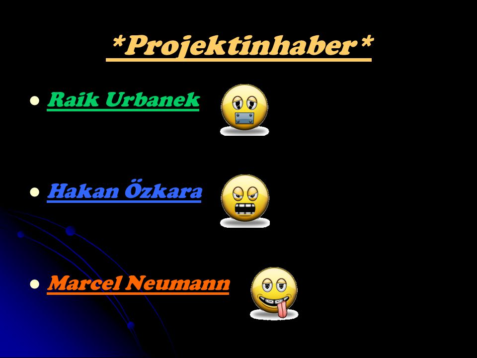 *Projektinhaber* Raik Urbanek Hakan Özkara Marcel Neumann