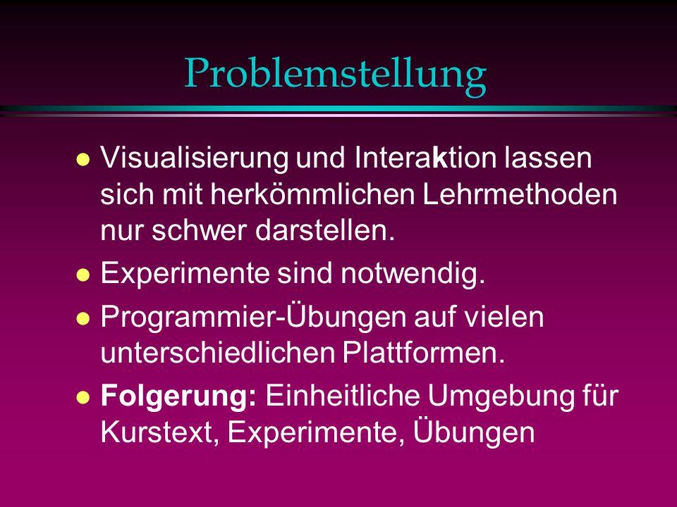 Problemstellung Visualisierung und Interaktion lassen sich mit herkömmlichen Lehrmethoden nur schwer darstellen.