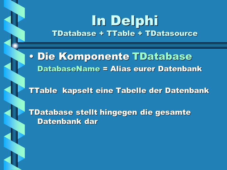 In Delphi TDatabase + TTable + TDatasource