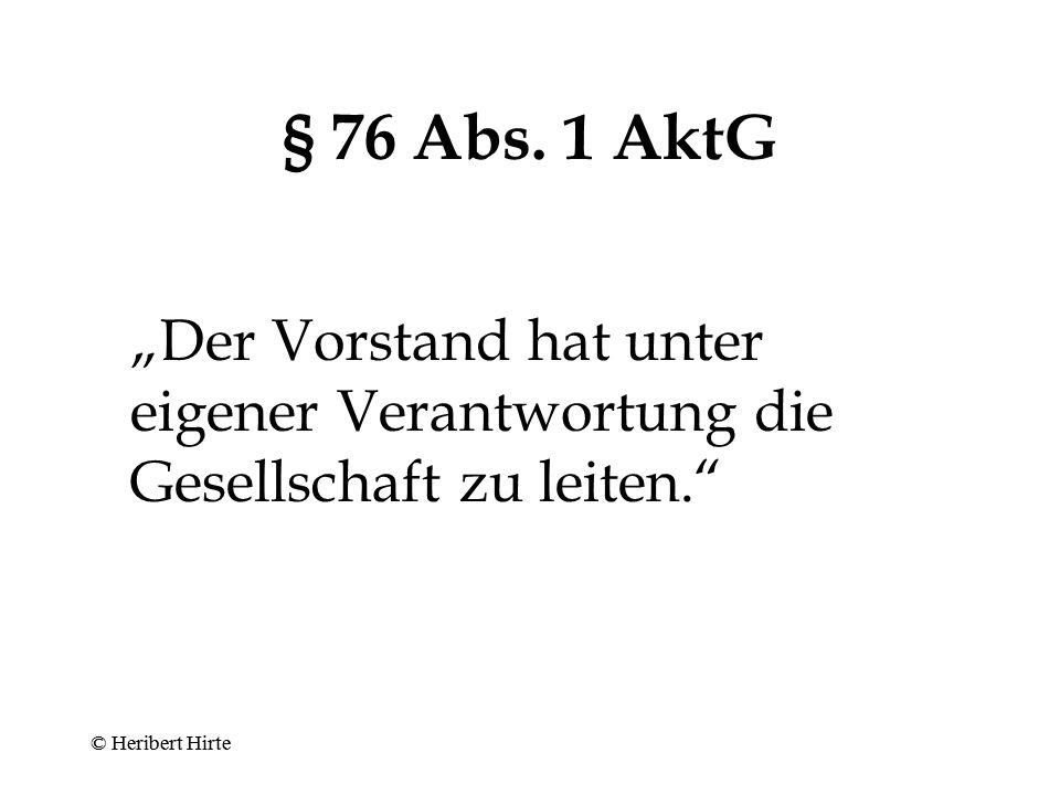"""§ 76 Abs. 1 AktG """"Der Vorstand hat unter eigener Verantwortung die Gesellschaft zu leiten. © Heribert Hirte."""