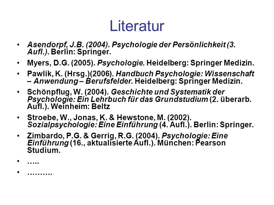 Literatur Asendorpf, J.B. (2004). Psychologie der Persönlichkeit (3. Aufl.). Berlin: Springer.