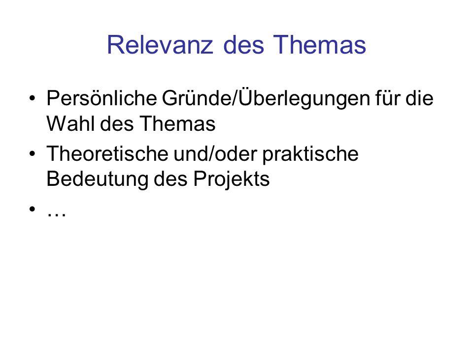 Relevanz des Themas Persönliche Gründe/Überlegungen für die Wahl des Themas. Theoretische und/oder praktische Bedeutung des Projekts.