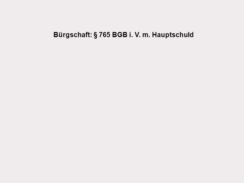 Bürgschaft: § 765 BGB i. V. m. Hauptschuld
