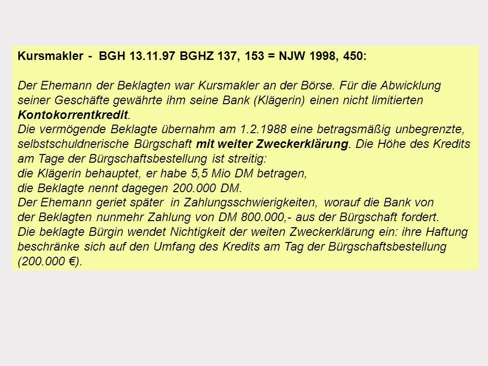 Kursmakler - BGH 13.11.97 BGHZ 137, 153 = NJW 1998, 450: Der Ehemann der Beklagten war Kursmakler an der Börse. Für die Abwicklung
