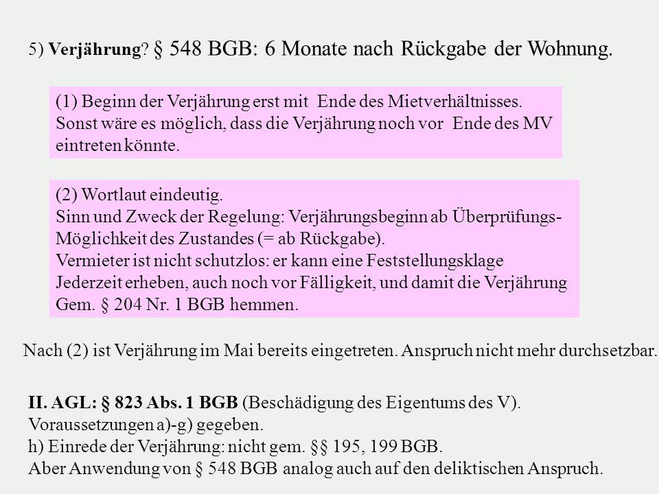 5) Verjährung § 548 BGB: 6 Monate nach Rückgabe der Wohnung.