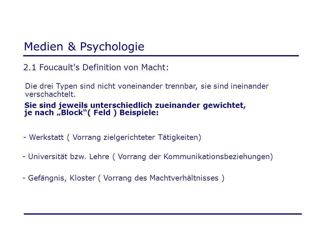 Medien & Psychologie 2.1 Foucault s Definition von Macht:
