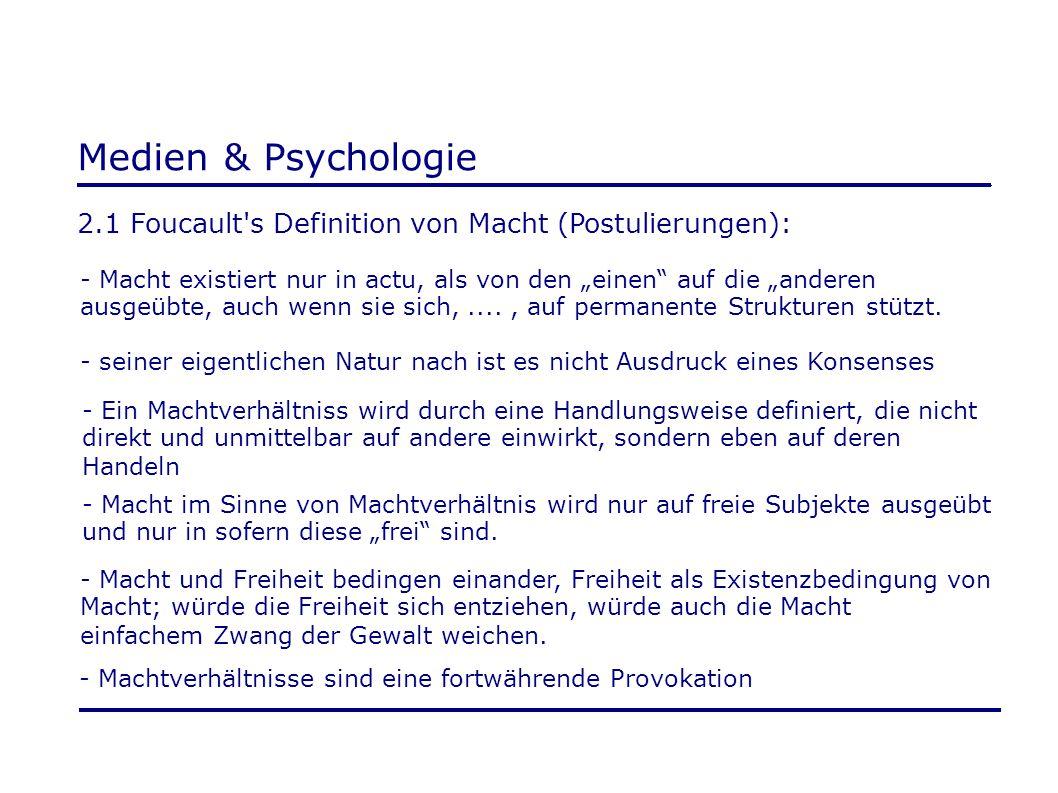"""Medien & Psychologie 2.1 Foucault s Definition von Macht (Postulierungen): - Macht existiert nur in actu, als von den """"einen auf die """"anderen."""