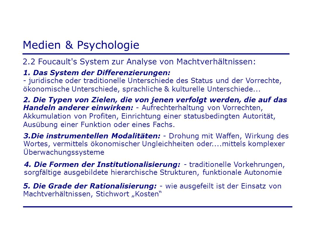 Medien & Psychologie 2.2 Foucault s System zur Analyse von Machtverhältnissen: 1. Das System der Differenzierungen: