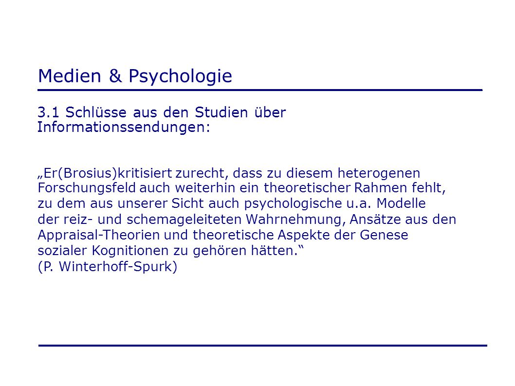 """Medien & Psychologie 3.1 Schlüsse aus den Studien über Informationssendungen: """"Er(Brosius)kritisiert zurecht, dass zu diesem heterogenen."""