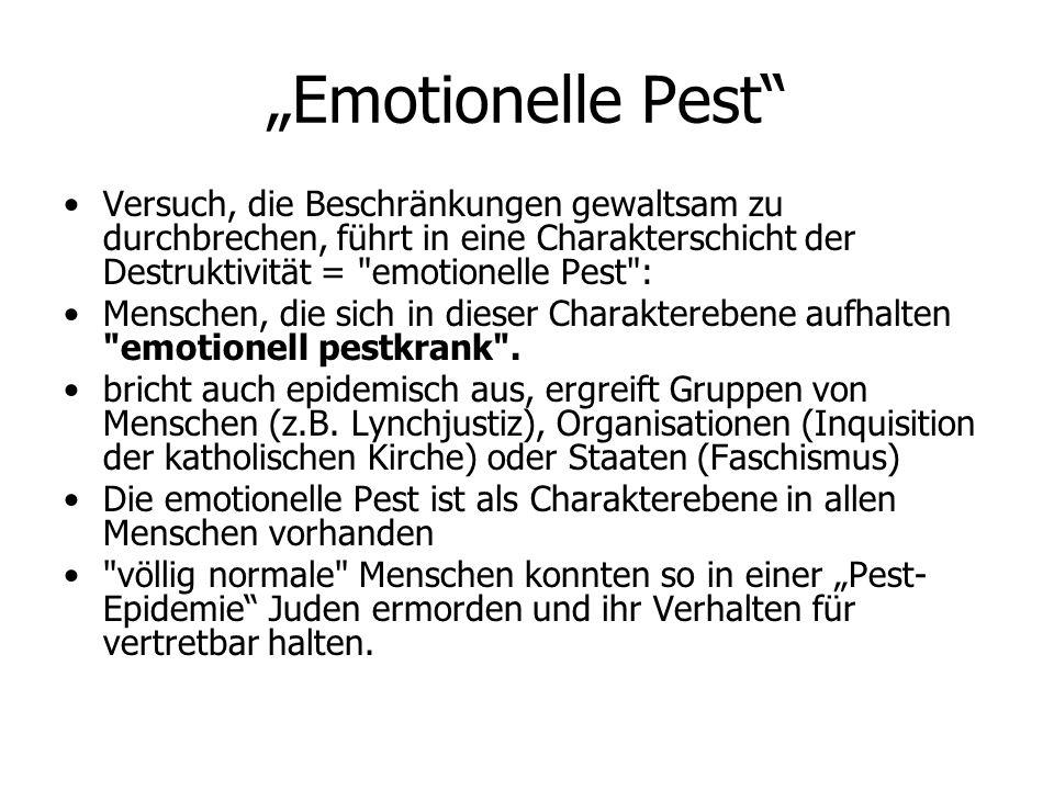"""""""Emotionelle Pest Versuch, die Beschränkungen gewaltsam zu durchbrechen, führt in eine Charakterschicht der Destruktivität = emotionelle Pest :"""
