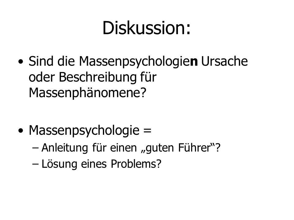 Diskussion: Sind die Massenpsychologien Ursache oder Beschreibung für Massenphänomene Massenpsychologie =