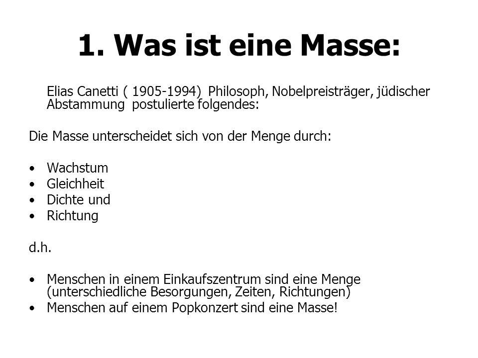 1. Was ist eine Masse: Elias Canetti ( 1905-1994) Philosoph, Nobelpreisträger, jüdischer Abstammung postulierte folgendes: