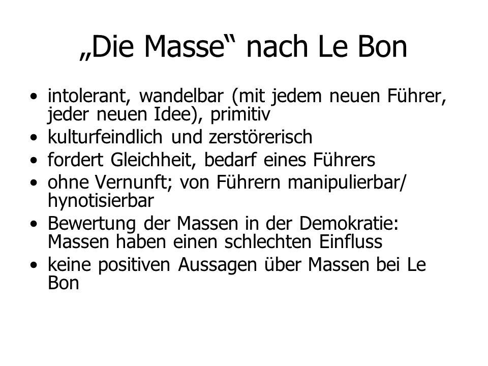 """""""Die Masse nach Le Bon intolerant, wandelbar (mit jedem neuen Führer, jeder neuen Idee), primitiv."""