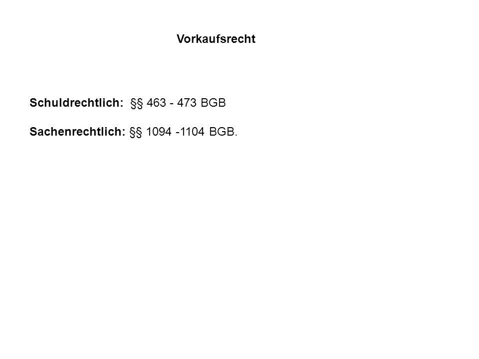 Vorkaufsrecht Schuldrechtlich: §§ 463 - 473 BGB Sachenrechtlich: §§ 1094 -1104 BGB.