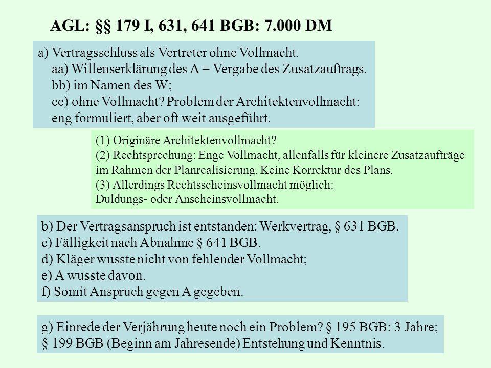 AGL: §§ 179 I, 631, 641 BGB: 7.000 DM a) Vertragsschluss als Vertreter ohne Vollmacht. aa) Willenserklärung des A = Vergabe des Zusatzauftrags.