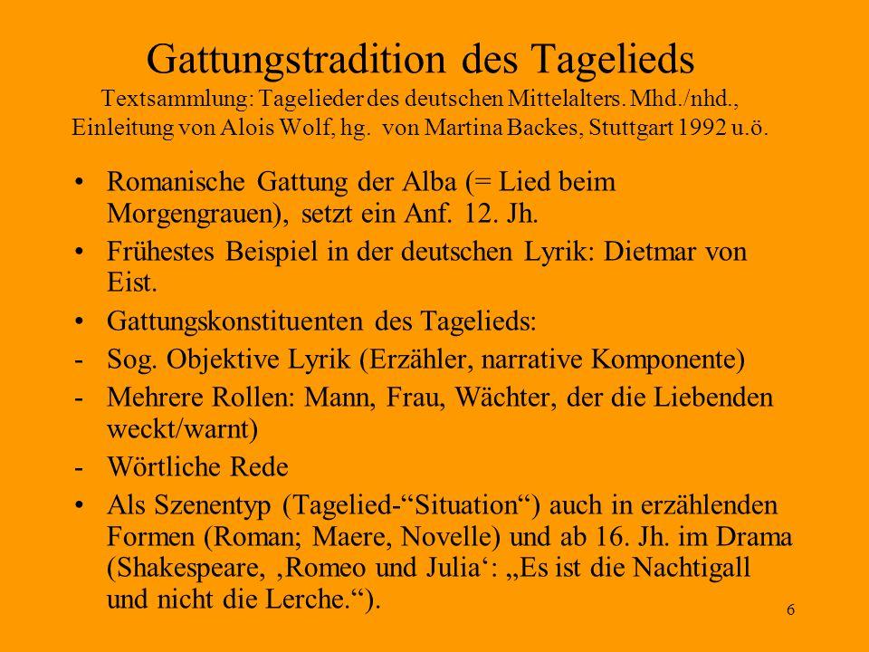 Gattungstradition des Tagelieds Textsammlung: Tagelieder des deutschen Mittelalters. Mhd./nhd., Einleitung von Alois Wolf, hg. von Martina Backes, Stuttgart 1992 u.ö.