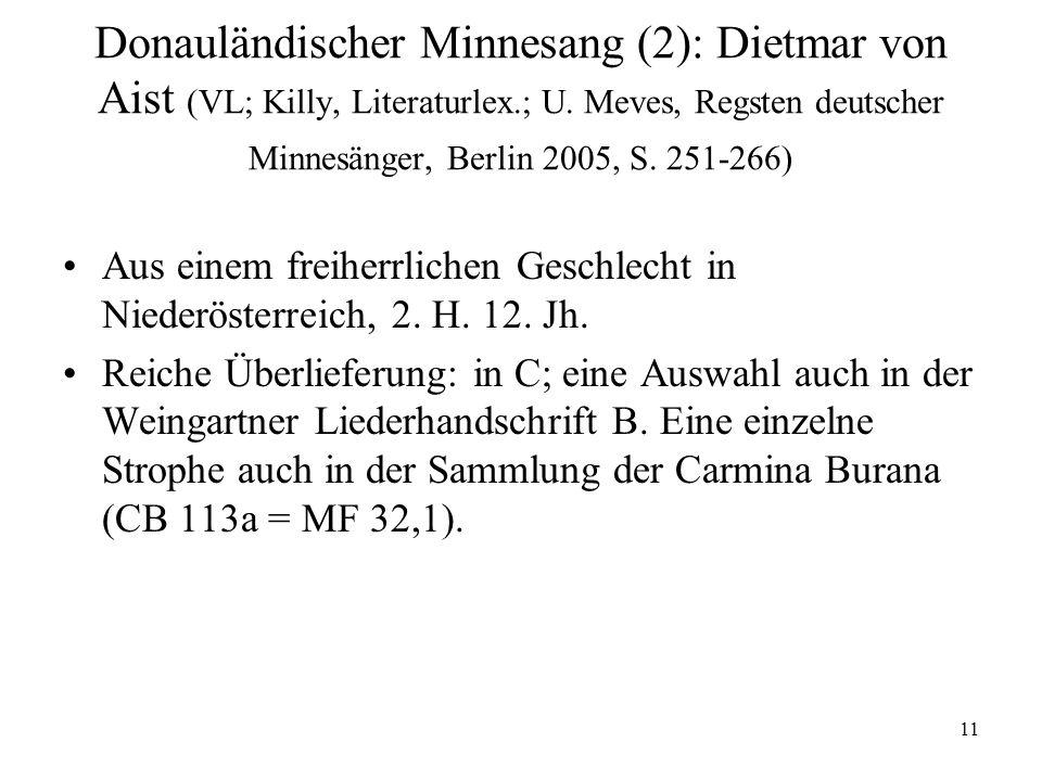 Donauländischer Minnesang (2): Dietmar von Aist (VL; Killy, Literaturlex.; U. Meves, Regsten deutscher Minnesänger, Berlin 2005, S. 251-266)
