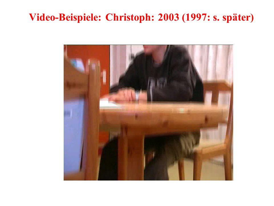 Video-Beispiele: Christoph: 2003 (1997: s. später)