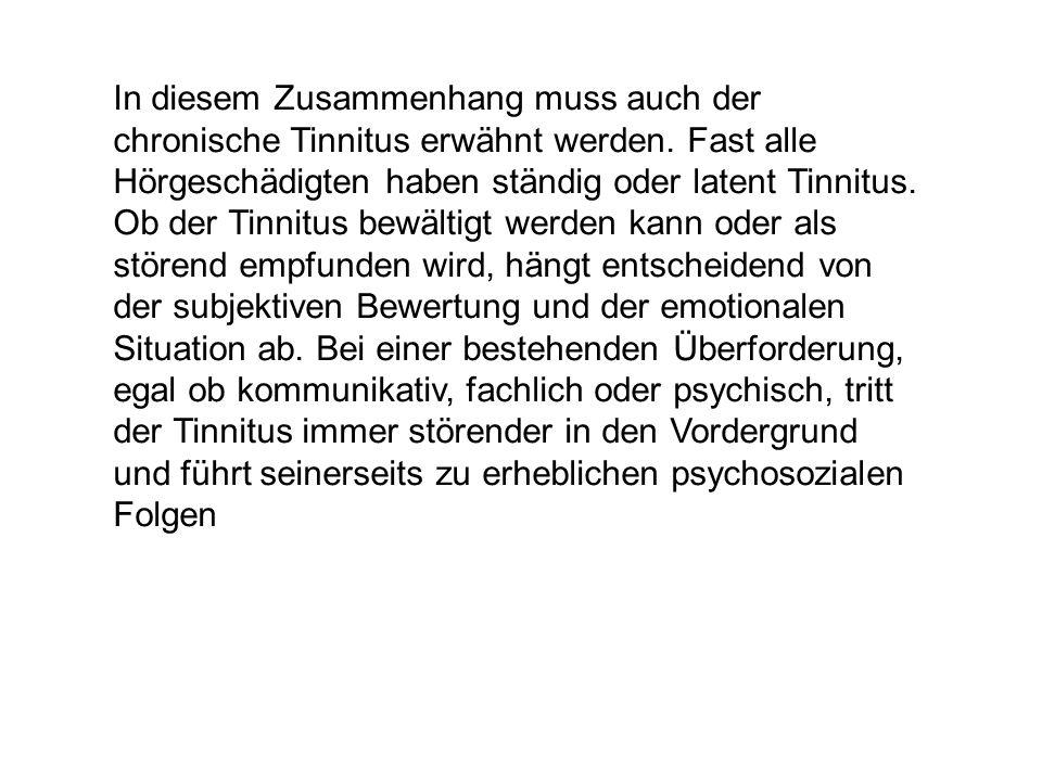 In diesem Zusammenhang muss auch der chronische Tinnitus erwähnt werden.
