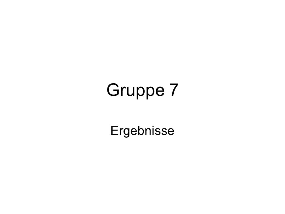 Gruppe 7 Ergebnisse