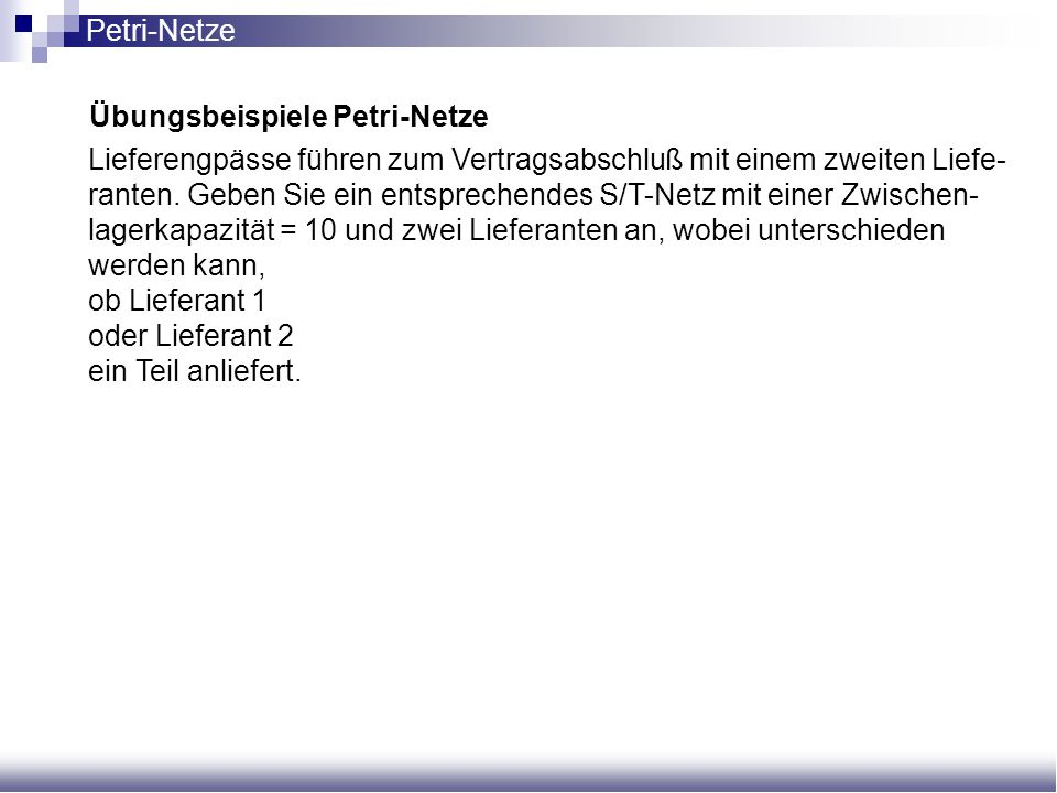 Petri-Netze Übungsbeispiele Petri-Netze.
